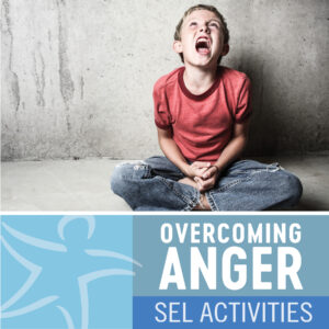 Overcoming Anger: One-Minute Interventions and SEL Activities for 6-12 Year Olds