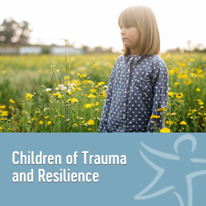 children of trauma and resilience elearning course