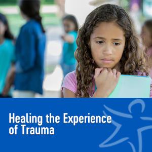 Healing the Experience of Trauma