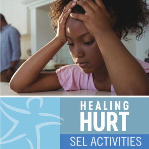 Healing Hurt: One-Minute Interventions and SEL Activities for 6-12 Year Olds