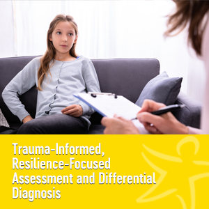trauma-informed resilience-focused assessment and differential diagnosis