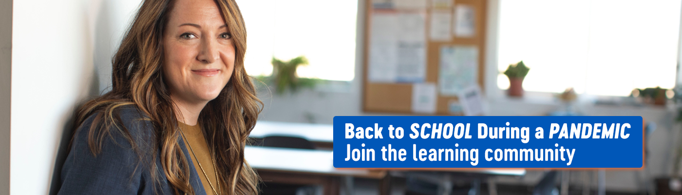 Back to school during a pandemic. Join the learning community.