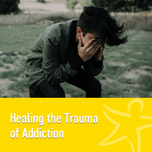 healing the trauma of addiction