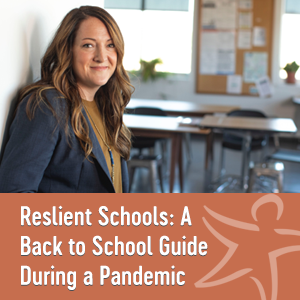 Resilient Schools: A Back to School Guide During a Pandemic