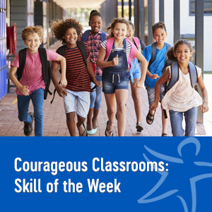 Courageous Classrooms: Skill of the Week